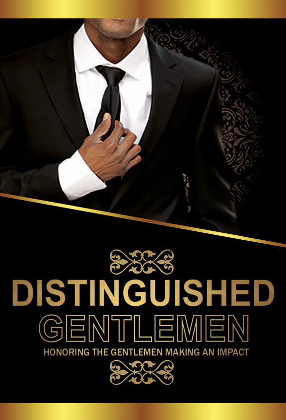 Distinguished Gentlemen: Honoring The Gentlemen Making An Impact