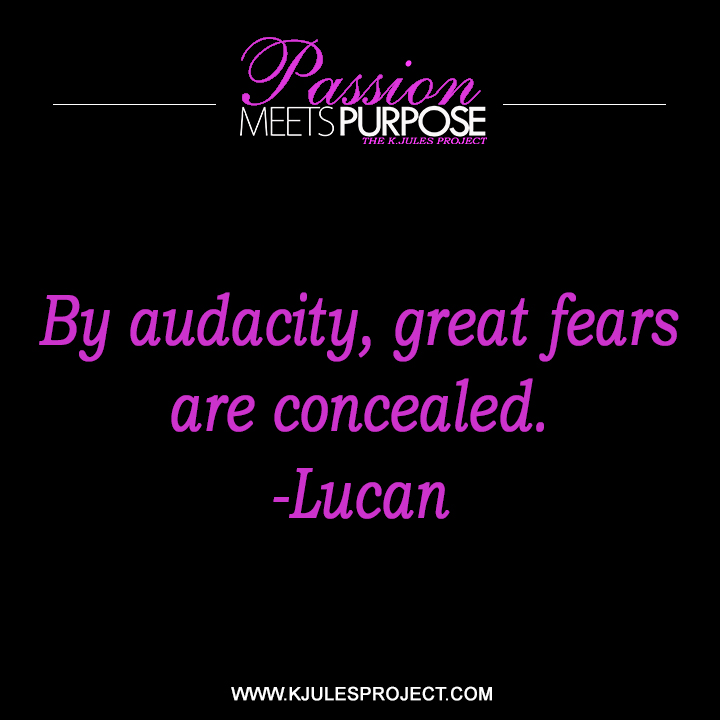 By audacity, great fears areconcealed