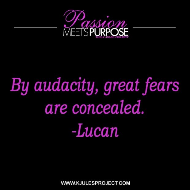 By audacity, great fears are concealed